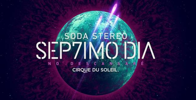 Soda Stereo & Cirque du Soleil presents the circus show  Sép7imo Día